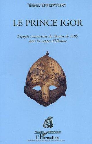Le prince Igor : L'épopée controversée du desastre de 1185 dans les steppes d'Ukraine