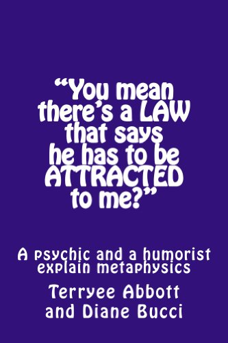 """You mean there's a LAW that says he has to be ATTRACTED to me?"" A psychic and a humorist explain metaphysics"
