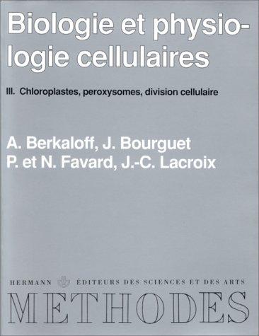 Biologie et physiologie cellulaires : Tome  3, Division cellulaire, etc. par André Berkaloff
