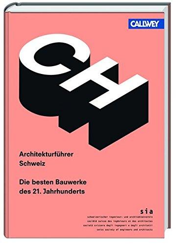 Architekturführer Schweiz: Die besten Bauwerke des 21. Jahrhunderts