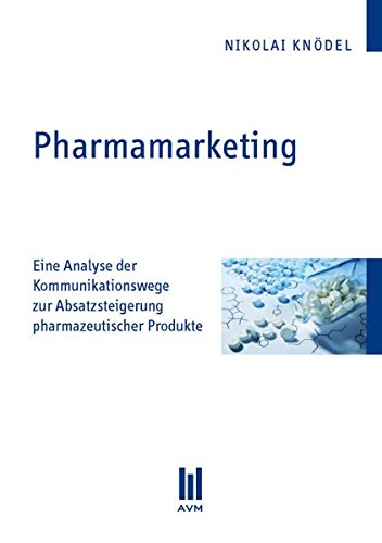 Pharmamarketing: Eine Analyse der Kommunikationswege zur Absatzsteigerung pharmazeutischer Produkte (Akademische Verlagsgemeinschaft München)