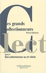 Les Grands Collectionneurs, tome 2 : Le XXe siècle