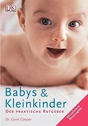 Babys und Kleinkinder: Der praktische Ratgeber