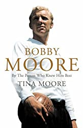 Bobby Moore: By The Person Who Knew Him Best by Tina Moore (2005-08-30)