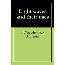 Light waves and their uses (English Edition)
