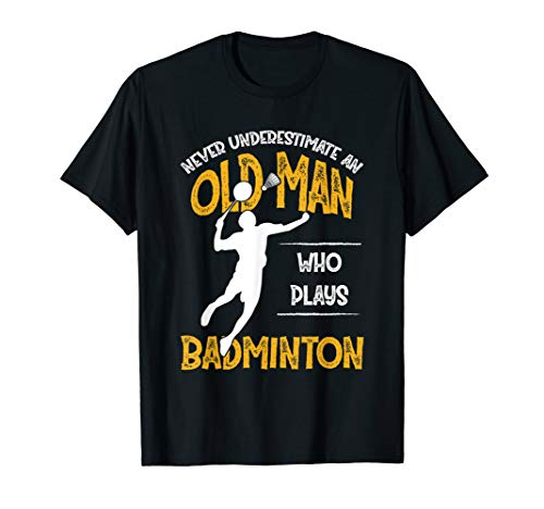 Never Underestimate An Old Man Who Plays Badminton Passion T-Shirt