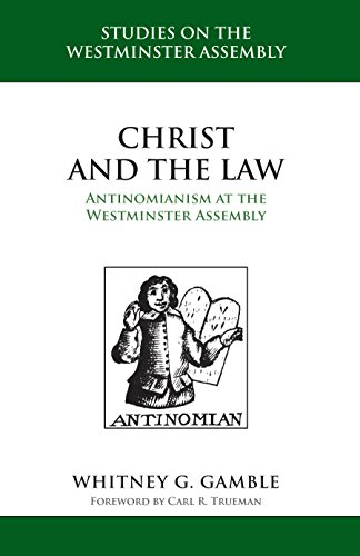 Christ and the Law: Antinomianism at the Westminster Assembly (STUDIES ON THE WESTMINSTER ASSEMBLY) (English Edition)