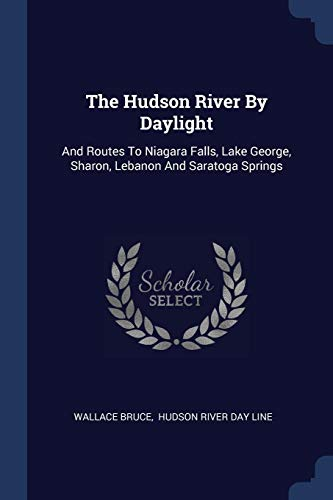 The Hudson River by Daylight: And Routes to Niagara Falls, Lake George, Sharon, Lebanon and Saratoga Springs