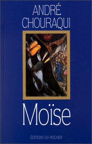Moïse. Voyage au confins d'un mystère révélé et d'une utopie réalisable par André Chouraqui