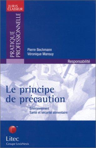 Le principe de précaution : Environnement - Santé et sécurité alimentaire (ancienne édition) par Pierre Bechmann