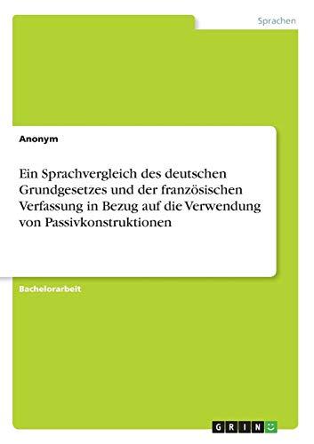 Ein Sprachvergleich des deutschen Grundgesetzes und der französischen Verfassung in Bezug auf die Verwendung von Passivkonstruktionen
