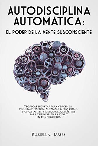 Autodisciplina Automática: El poder de la mente subconsciente ...