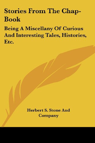 Stories from the Chap-Book: Being a Miscellany of Curious and Interesting Tales, Histories, Etc