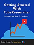 Getting Started With TubeResearcher: Research and Rank On YouTube (English Edition)