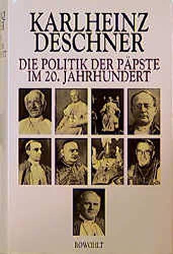 """Die Politik der Päpste im 20. Jahrhundert: Erweiterte, aktualisierte Neuausgabe von \""""Ein Jahrhundert Heilsgeschichte\"""" I und II"""