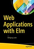 Web Applications with Elm: Functional Programming for the Web