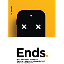 Ends.: Why we overlook endings for humans, products, services and digital. And why we shouldn't. (English Edition)