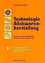 Technologie der Backwarenherstellung. Fachkundliches Arbeitsheft für Bäcker: Technologie der Backwarenherstellung, Fachkundliche Arbeitshefte für ... von Weizenkleingebäcken und Weizenbroten