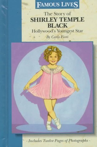 The Story of Shirley Temple Black: Hollywood's Youngest Star (Famous Lives (Gareth Stevens Hardcover)) by Fiori, Carlo (1997) Library Binding