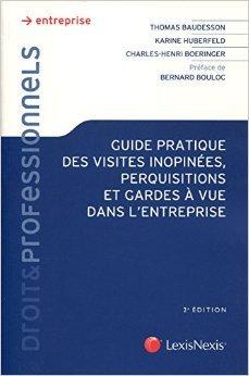 Guide pratique des visites inopines, perquisitions et garde  vue dans l'entreprise de Thomas Baudesson,Karine Huberfeld,Henri Boeringer ( 27 mai 2014 )