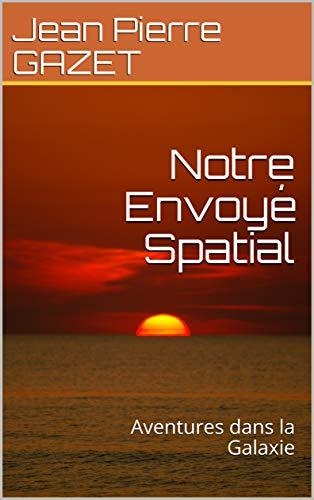 Couverture du livre Notre Envoyé Spatial: Aventures dans la Galaxie (Mission sur Notor t. 1)
