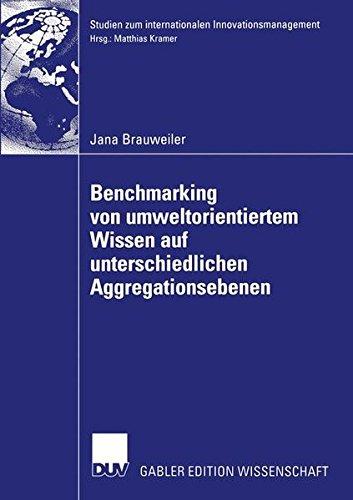 Benchmarking von Umweltorientiertem Wissen auf Unterschiedlichen Aggregationsebenen: Eine Exploratorische Untersuchung am Beispiel eines Vergleichs ... zum internationalen Innovationsmanagement)