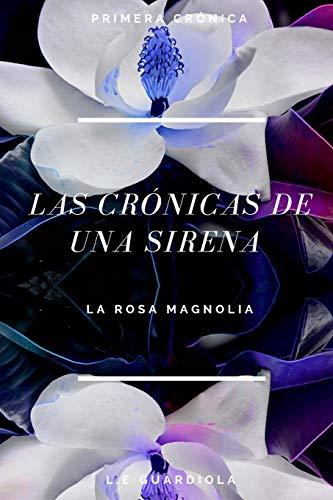 Las Cronicas de una Sirena: La Rosa Magnolia (The Chronicles of a Mermaid, Band 1) -