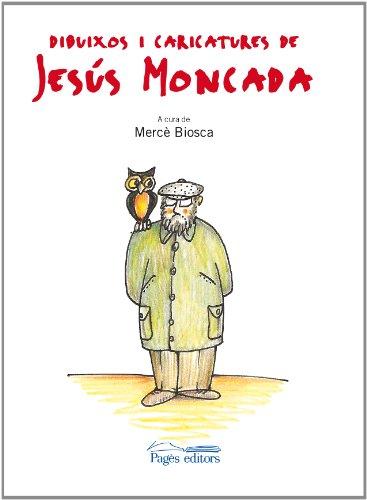 Dibuixos i caricatures de Jesús Moncada (Monografies) por Mercè Biosca