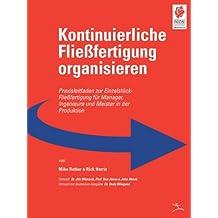 Kontinuierliche Fliessfertigung organisieren: Praxisleitfaden zur Einzelstück-Fliessfertigung für Manager, Ingenieure und Meister in der Produktion