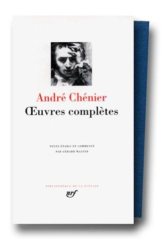 Chénier : Oeuvres complètes : Poésie - Prose - Oeuvres inachevées - Correspondance - Appendice