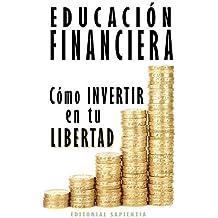 Educación financiera: Cómo invertir en tu libertad (libertad financiera)