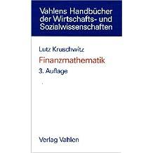 Finanzmathematik: Lehrbuch der Zins-, Renten-, Tilgungs-, Kurs- und Renditerechnung