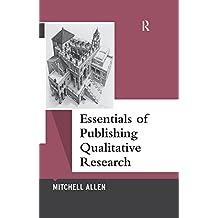 Essentials of Publishing Qualitative Research (Qualitative Essentials)