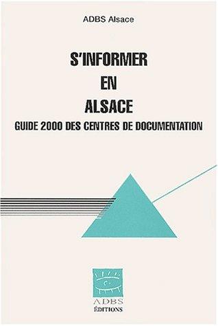 S'informer en Alsace. Guide 2000 des centres de documentation
