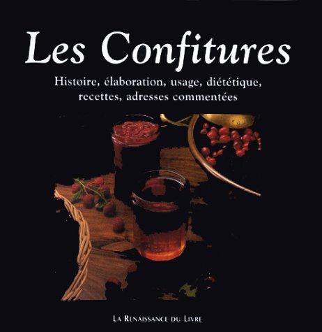 LES CONFITURES. Histoire, élaboration, usage, diététique, recettes, adresses commentées
