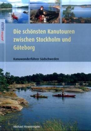 Die schönsten Kanutouren zwischen Stockholm und Göteborg: Kanuführer: Alle Infos bei Amazon