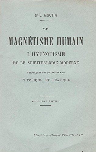 Dr L. Moutin. Le Magnétisme humain, l'hypnotisme et le spiritualisme moderne considérés aux points de vue théorique et pratique. 5e édition