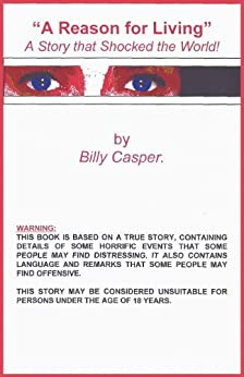A Reason for Living - A Story that Shocked the World! by [Casper, Billy]