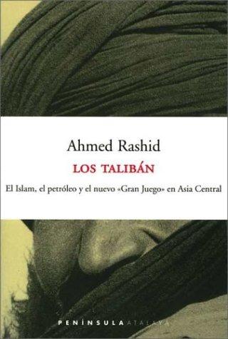 Los talibán.: El Islam, el petróleo y el nuevo «Gran Juego» en Asia Central (ATALAYA)