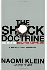 The Shock Doctrine: The Rise of Disaster Capitalism by Klein, Naomi (2008) Paperback Paperback