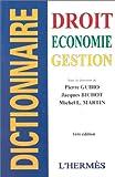 DICTIONNAIRE DROIT, SCIENCE POLITIQUE, ECONOMIE, GESTION, COMPTABILITE FISCALE. 1ère édition