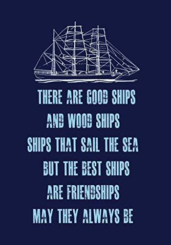 There are good ships, and wood ships, Ships that sail the sea. But the best ships, are friendships, May they always be: 6X9 JOURNAL LINED NOTEBOOK GREAT GIFT FOR FRIENDS WHO LOVE SAILING (Poppy Von Coach)