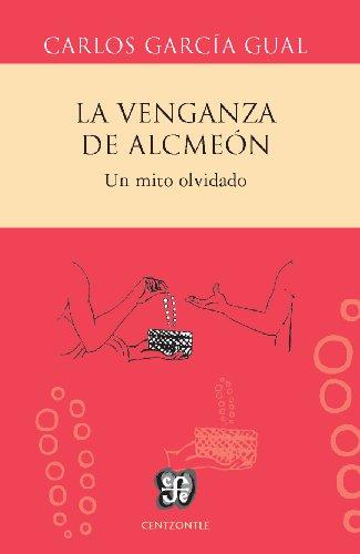 La venganza de Alcmeón. Un mito olvidado (Centzontle) por Carlos García Gual