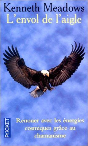 L'envol de l'aigle par Meadows Kenneth, Michelle Lecoeur