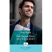 Heart Surgeon, Prince...Husband! (Mills & Boon Medical)
