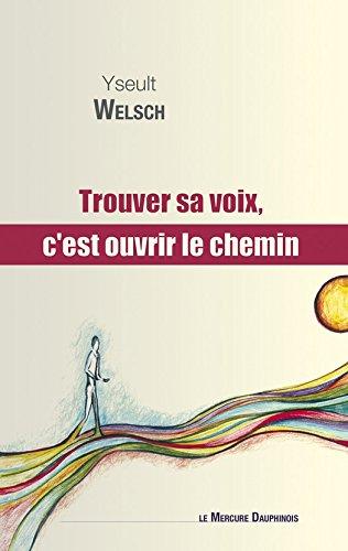 Trouver sa voix, c'est ouvrir le chemin (French Edition)