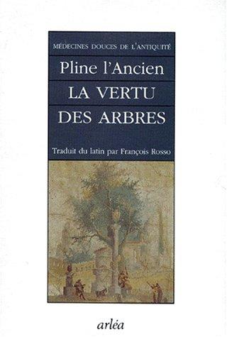 MEDECINES DOUCES DE L'ANTIQUITE. La vertu des arbres cultivés et des arbres sauvages, Histoires naturelles, Livres 22, 23 et 24 par Pline l'Ancien