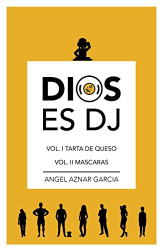 DIOS ES DJ, VOLUMEN II, MASCARAS por Angel Aznar Garcia