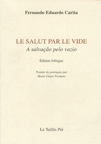 Le salut par le vide : A salvação pelo vazio : Edition bilingue français-portugais