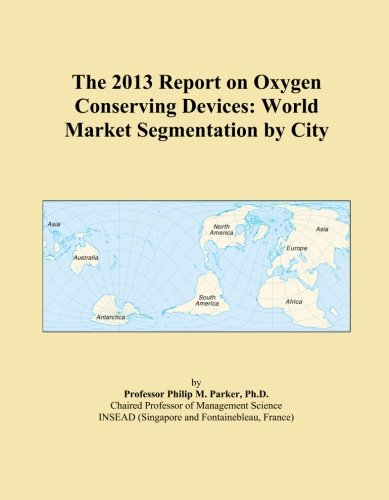 The 2013 Report on Oxygen Conserving Devices: World Market Segmentation by City -
